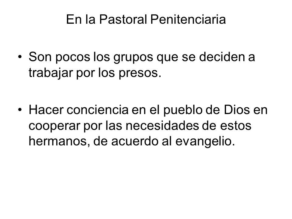 En la Pastoral Penitenciaria Son pocos los grupos que se deciden a trabajar por los presos. Hacer conciencia en el pueblo de Dios en cooperar por las