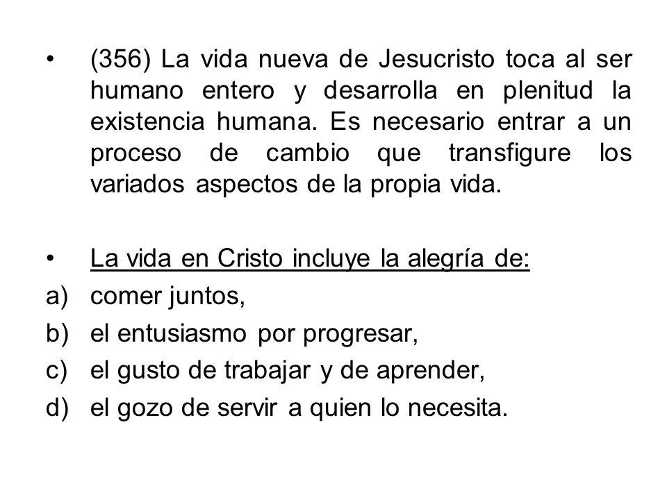 (356) La vida nueva de Jesucristo toca al ser humano entero y desarrolla en plenitud la existencia humana. Es necesario entrar a un proceso de cambio