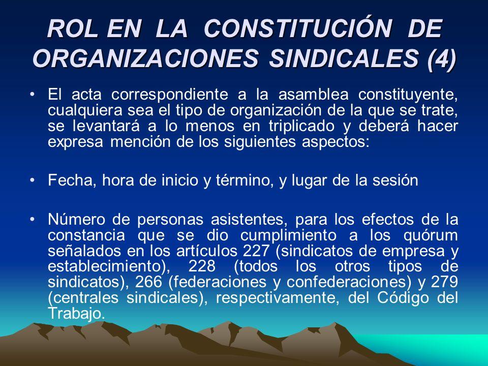 ROL EN LA CONSTITUCIÓN DE ORGANIZACIONES SINDICALES (4) El acta correspondiente a la asamblea constituyente, cualquiera sea el tipo de organización de