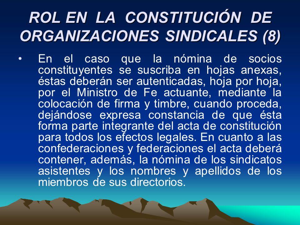 ROL EN LA CONSTITUCIÓN DE ORGANIZACIONES SINDICALES (8) En el caso que la nómina de socios constituyentes se suscriba en hojas anexas, éstas deberán s