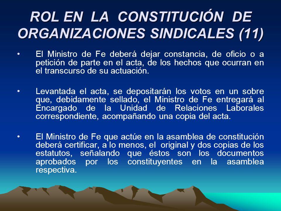 ROL EN LA CONSTITUCIÓN DE ORGANIZACIONES SINDICALES (11) El Ministro de Fe deberá dejar constancia, de oficio o a petición de parte en el acta, de los