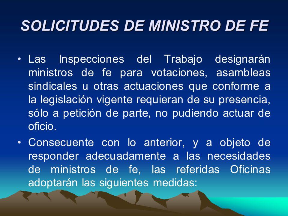 SOLICITUDES DE MINISTRO DE FE Las Inspecciones del Trabajo designarán ministros de fe para votaciones, asambleas sindicales u otras actuaciones que co