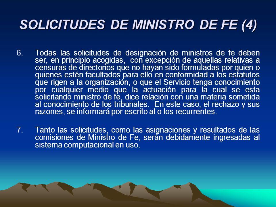SOLICITUDES DE MINISTRO DE FE (4) 6.Todas las solicitudes de designación de ministros de fe deben ser, en principio acogidas, con excepción de aquella