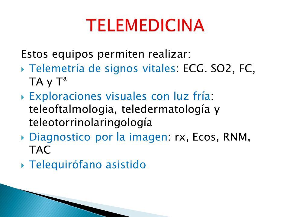 Estos equipos permiten realizar: Telemetría de signos vitales: ECG. SO2, FC, TA y Tª Exploraciones visuales con luz fría: teleoftalmologia, teledermat