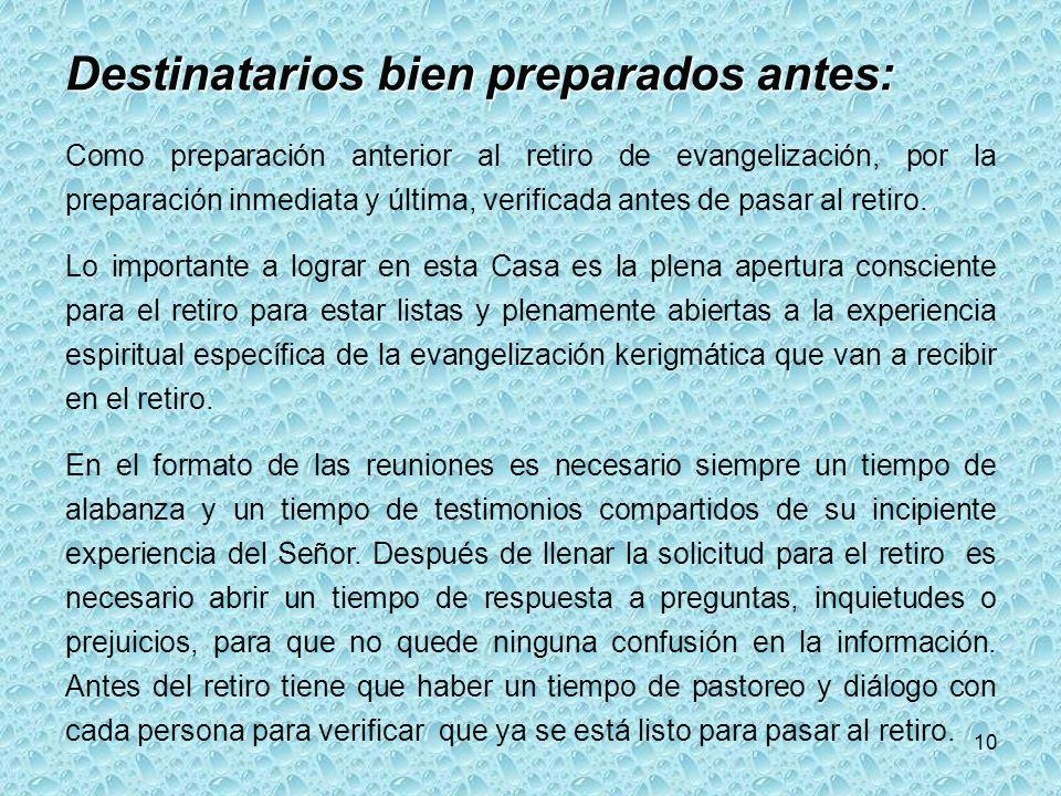 10 Destinatarios bien preparados antes: Como preparación anterior al retiro de evangelización, por la preparación inmediata y última, verificada antes de pasar al retiro.