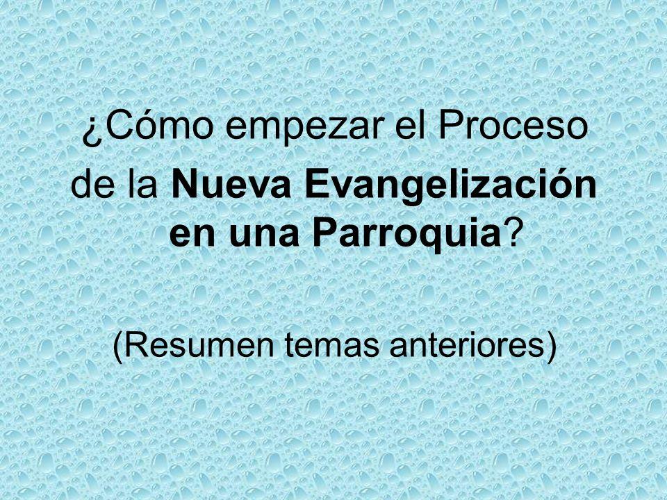 ¿Cómo empezar el Proceso de la Nueva Evangelización en una Parroquia? (Resumen temas anteriores)