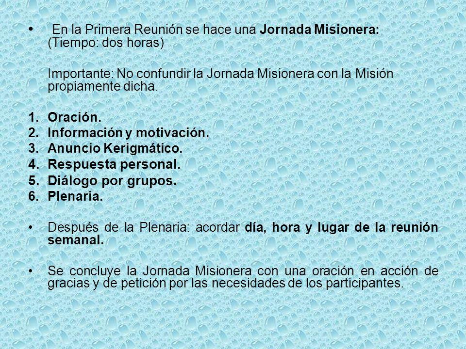 En la Primera Reunión se hace una Jornada Misionera: (Tiempo: dos horas) Importante: No confundir la Jornada Misionera con la Misión propiamente dicha.