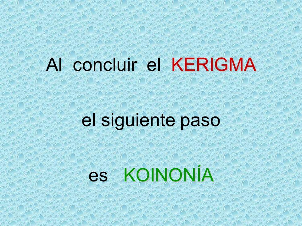 KERIGMA Al concluir el KERIGMA el siguiente paso KOINONÍA es KOINONÍA