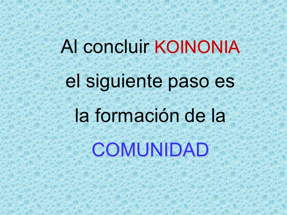 KOINONIA Al concluir KOINONIA el siguiente paso es la formación de laCOMUNIDAD