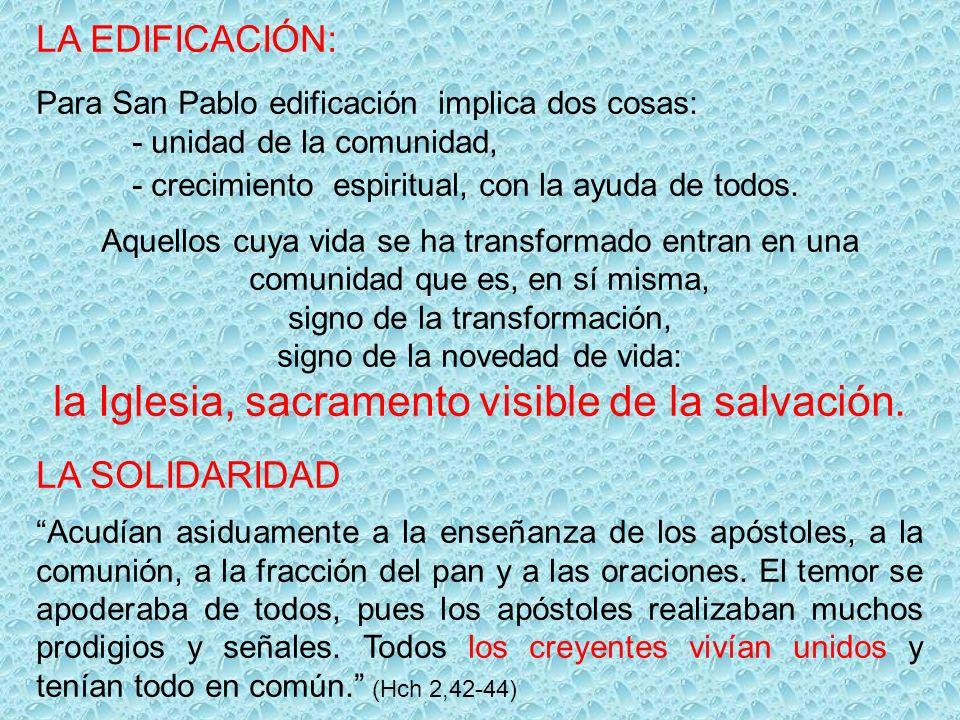 LA EDIFICACIÓN: Para San Pablo edificación implica dos cosas: - unidad de la comunidad, - crecimiento espiritual, con la ayuda de todos.