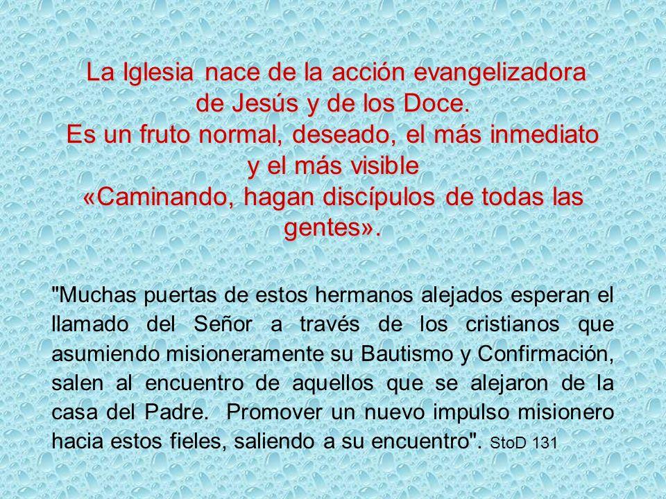 La Iglesia nace de la acción evangelizadora La Iglesia nace de la acción evangelizadora de Jesús y de los Doce.