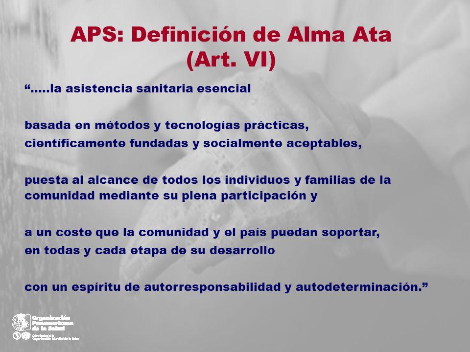 APS: Definición de Alma Ata (Art. VI) …..la asistencia sanitaria esencial basada en métodos y tecnologías prácticas, científicamente fundadas y social