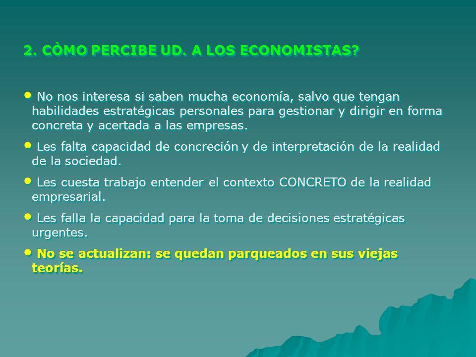 2. CÒMO PERCIBE UD. A LOS ECONOMISTAS? No nos interesa si saben mucha economía, salvo que tengan habilidades estratégicas personales para gestionar y