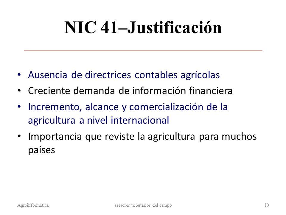 NIC 41–Justificación Ausencia de directrices contables agrícolas Creciente demanda de información financiera Incremento, alcance y comercialización de