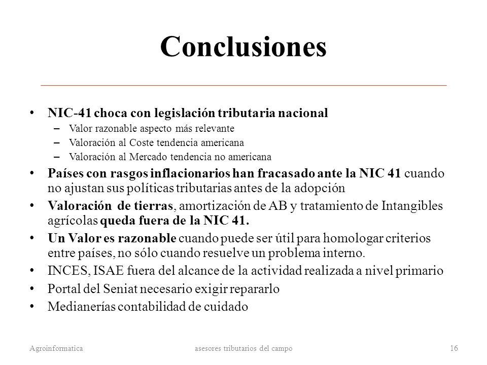 Conclusiones NIC-41 choca con legislación tributaria nacional – Valor razonable aspecto más relevante – Valoración al Coste tendencia americana – Valo