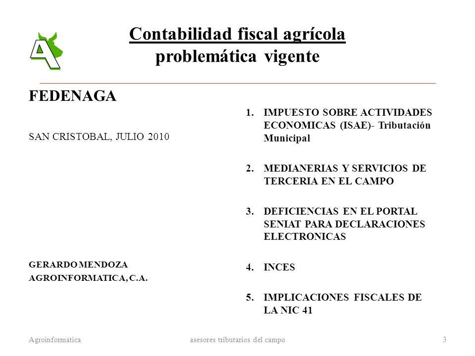 Contabilidad fiscal agrícola problemática vigente FEDENAGA SAN CRISTOBAL, JULIO 2010 GERARDO MENDOZA AGROINFORMATICA, C.A. 1.IMPUESTO SOBRE ACTIVIDADE