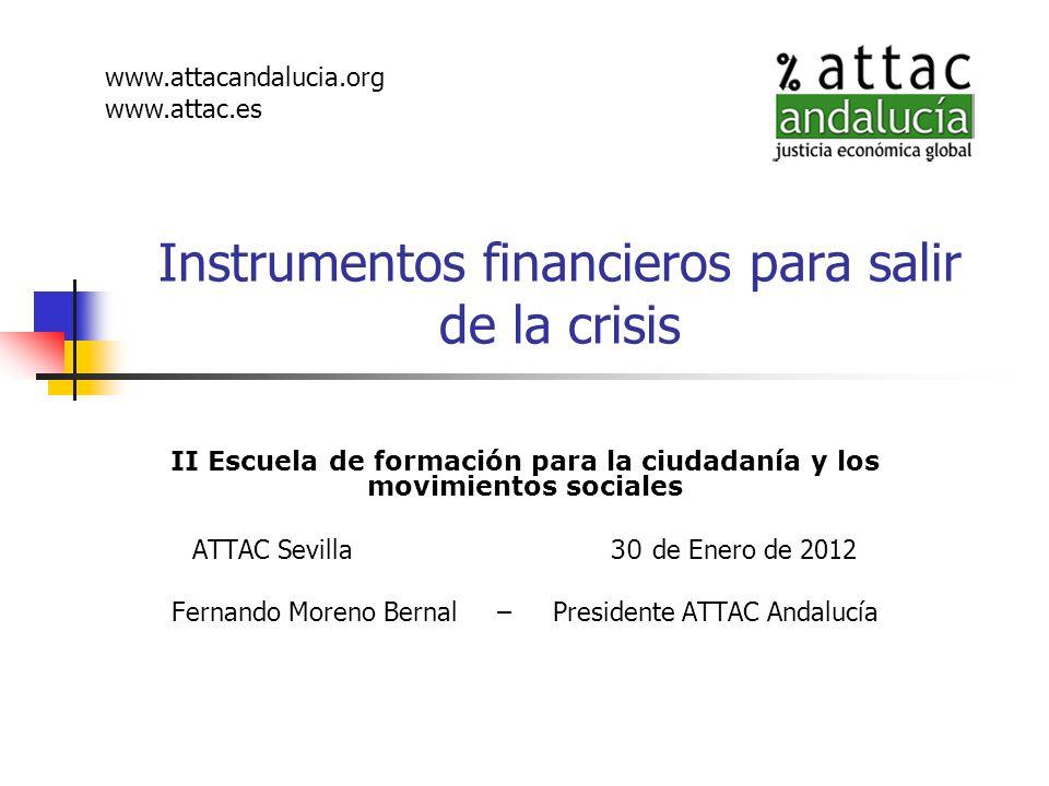 Fernando Moreno Bernal-ATTAC Instrumentos financieros para salir de la crisis22 La crisis artificialmente mantenida Banca internacional responsable de la crisis financiera dispone hasta 2019 para sanearse, diez años desde 2009 G 20 Londres (Basilea III) Los Estados se preparan para hacerlo en dos legislaturas (8 años) hasta 2017.