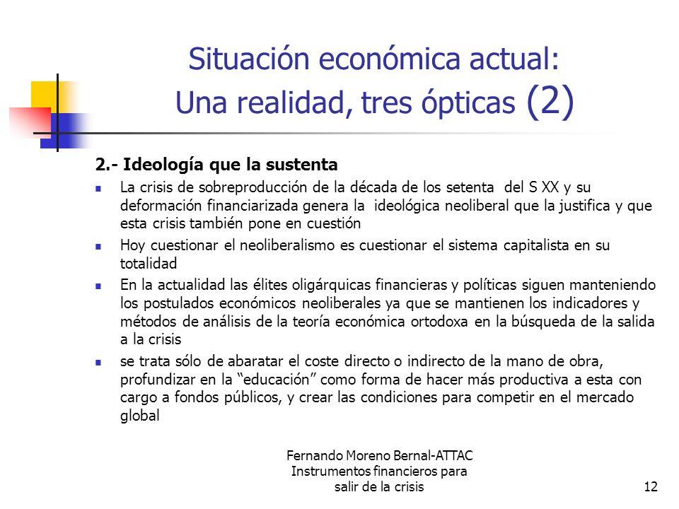 Fernando Moreno Bernal-ATTAC Instrumentos financieros para salir de la crisis12 Situación económica actual: Una realidad, tres ópticas (2) 2.- Ideolog