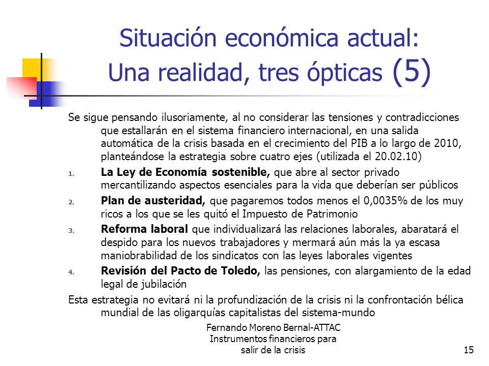 Fernando Moreno Bernal-ATTAC Instrumentos financieros para salir de la crisis15 Situación económica actual: Una realidad, tres ópticas (5) Se sigue pe