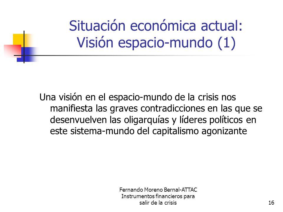 Fernando Moreno Bernal-ATTAC Instrumentos financieros para salir de la crisis16 Situación económica actual: Visión espacio-mundo (1) Una visión en el