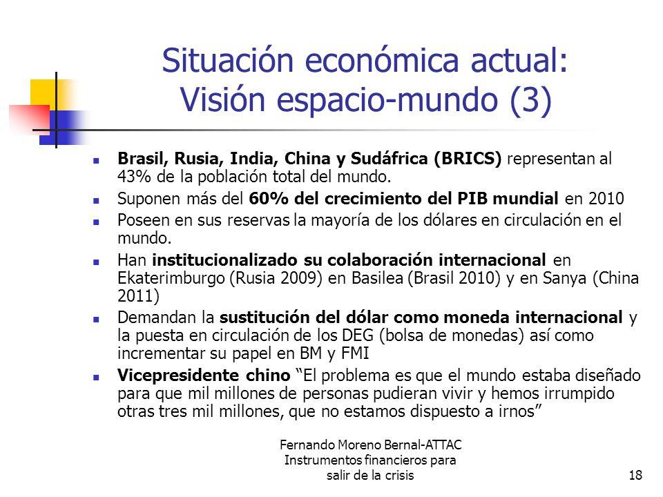 Fernando Moreno Bernal-ATTAC Instrumentos financieros para salir de la crisis18 Situación económica actual: Visión espacio-mundo (3) Brasil, Rusia, In