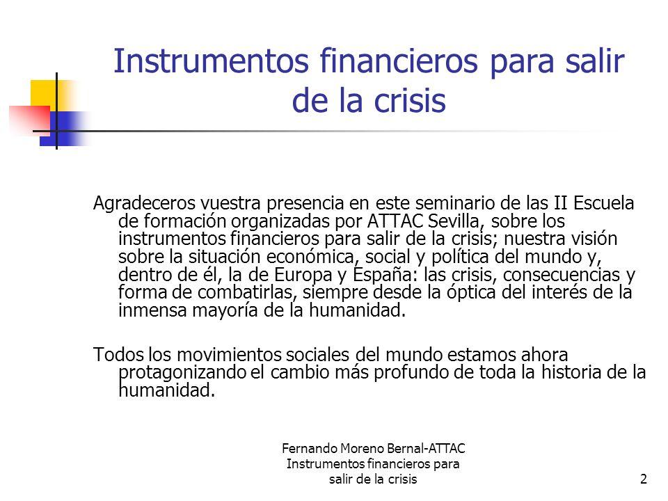 Fernando Moreno Bernal-ATTAC Instrumentos financieros para salir de la crisis33 Alternativa en beneficio de la Humanidad (3) Primera Constitución del Mundo que determine Ámbitos competenciales por niveles territoriales La universalización de los seis elementos básicos: 1.