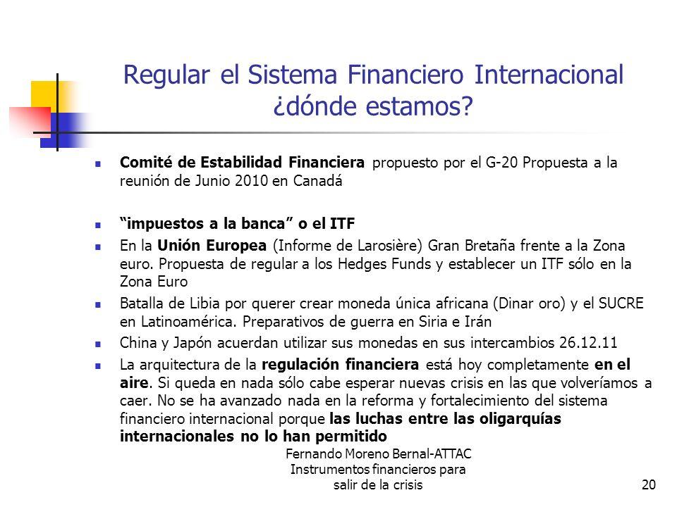 Fernando Moreno Bernal-ATTAC Instrumentos financieros para salir de la crisis20 Regular el Sistema Financiero Internacional ¿dónde estamos? Comité de