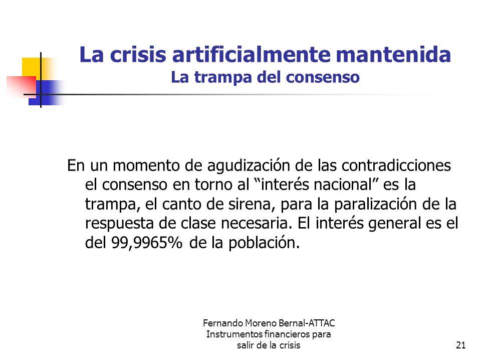Fernando Moreno Bernal-ATTAC Instrumentos financieros para salir de la crisis21 La crisis artificialmente mantenida La trampa del consenso En un momen
