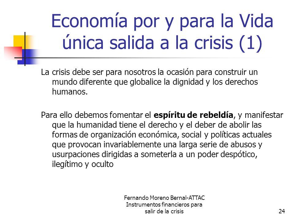 Fernando Moreno Bernal-ATTAC Instrumentos financieros para salir de la crisis24 Economía por y para la Vida única salida a la crisis (1) La crisis deb
