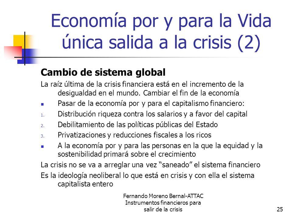 Fernando Moreno Bernal-ATTAC Instrumentos financieros para salir de la crisis25 Economía por y para la Vida única salida a la crisis (2) Cambio de sis
