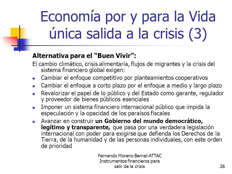 Fernando Moreno Bernal-ATTAC Instrumentos financieros para salir de la crisis26 Economía por y para la Vida única salida a la crisis (3) Alternativa p
