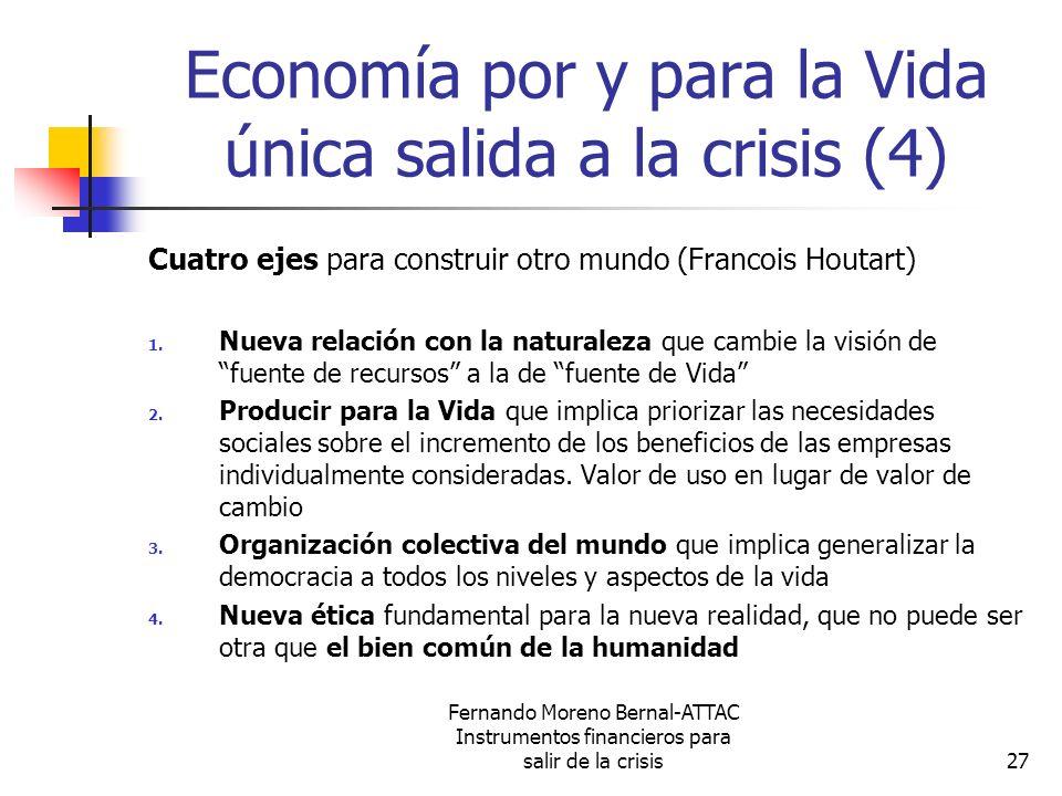 Fernando Moreno Bernal-ATTAC Instrumentos financieros para salir de la crisis27 Economía por y para la Vida única salida a la crisis (4) Cuatro ejes p