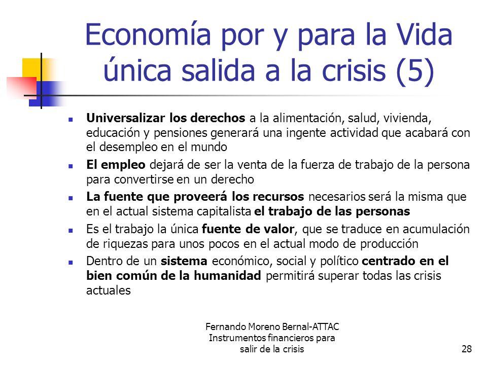 Fernando Moreno Bernal-ATTAC Instrumentos financieros para salir de la crisis28 Economía por y para la Vida única salida a la crisis (5) Universalizar