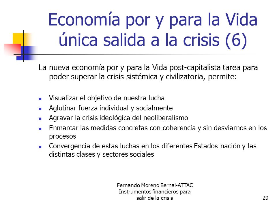 Fernando Moreno Bernal-ATTAC Instrumentos financieros para salir de la crisis29 Economía por y para la Vida única salida a la crisis (6) La nueva econ