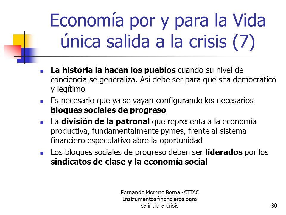 Fernando Moreno Bernal-ATTAC Instrumentos financieros para salir de la crisis30 Economía por y para la Vida única salida a la crisis (7) La historia l