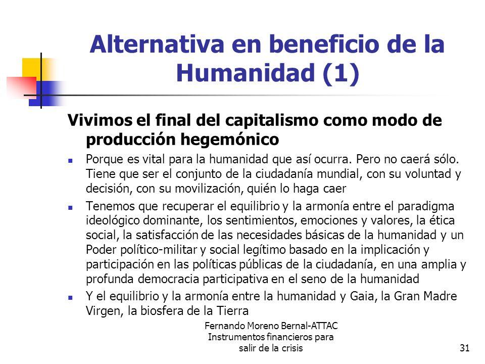 Fernando Moreno Bernal-ATTAC Instrumentos financieros para salir de la crisis31 Alternativa en beneficio de la Humanidad (1) Vivimos el final del capi