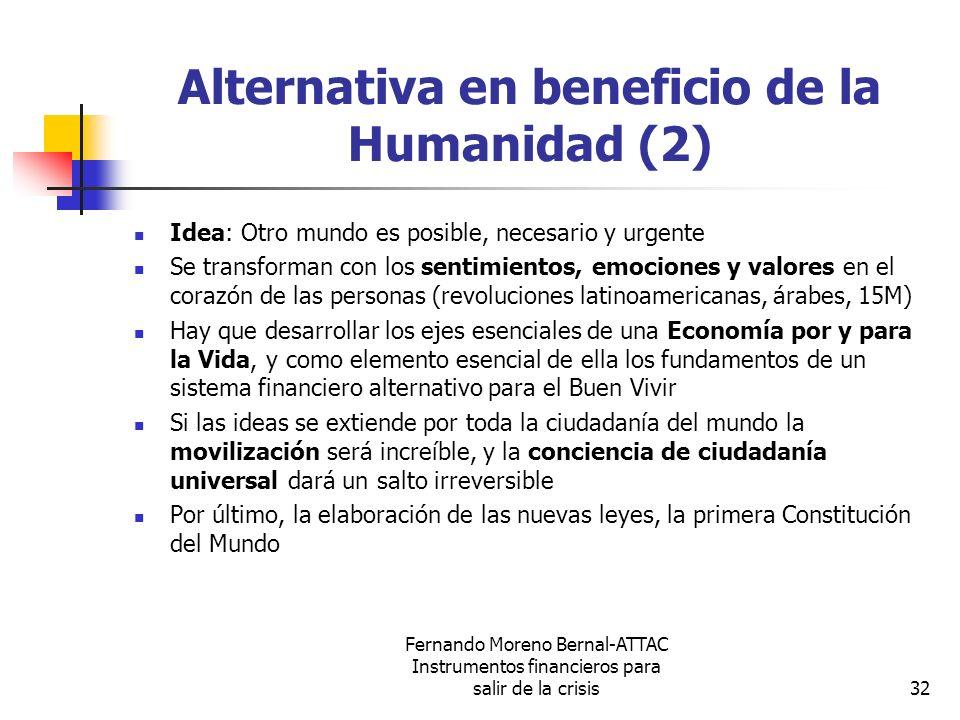 Fernando Moreno Bernal-ATTAC Instrumentos financieros para salir de la crisis32 Alternativa en beneficio de la Humanidad (2) Idea: Otro mundo es posib