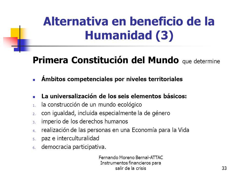 Fernando Moreno Bernal-ATTAC Instrumentos financieros para salir de la crisis33 Alternativa en beneficio de la Humanidad (3) Primera Constitución del