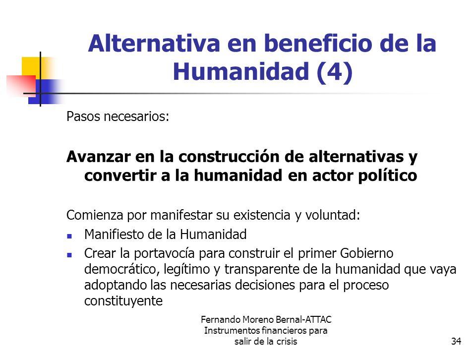 Fernando Moreno Bernal-ATTAC Instrumentos financieros para salir de la crisis34 Alternativa en beneficio de la Humanidad (4) Pasos necesarios: Avanzar