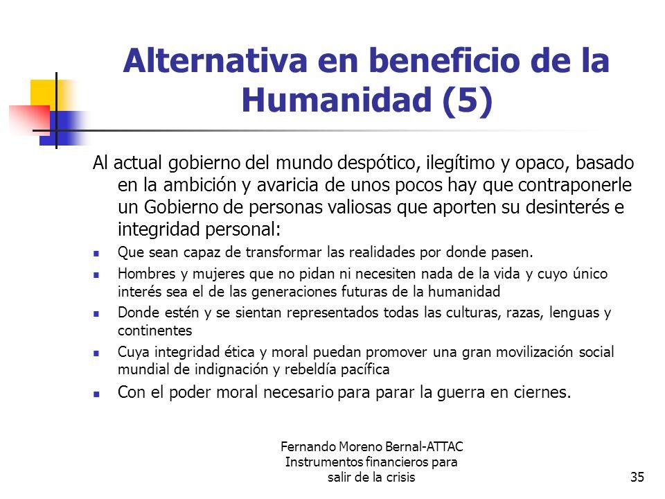 Fernando Moreno Bernal-ATTAC Instrumentos financieros para salir de la crisis35 Alternativa en beneficio de la Humanidad (5) Al actual gobierno del mu