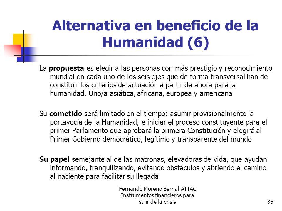 Fernando Moreno Bernal-ATTAC Instrumentos financieros para salir de la crisis36 Alternativa en beneficio de la Humanidad (6) La propuesta es elegir a