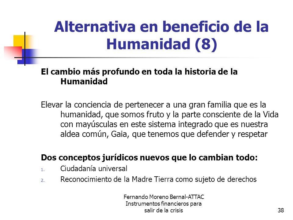 Fernando Moreno Bernal-ATTAC Instrumentos financieros para salir de la crisis38 Alternativa en beneficio de la Humanidad (8) El cambio más profundo en