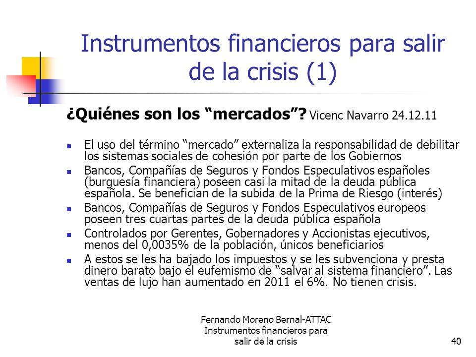 Fernando Moreno Bernal-ATTAC Instrumentos financieros para salir de la crisis40 Instrumentos financieros para salir de la crisis (1) ¿Quiénes son los