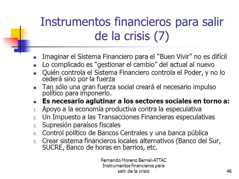 Fernando Moreno Bernal-ATTAC Instrumentos financieros para salir de la crisis46 Instrumentos financieros para salir de la crisis (7) Imaginar el Siste