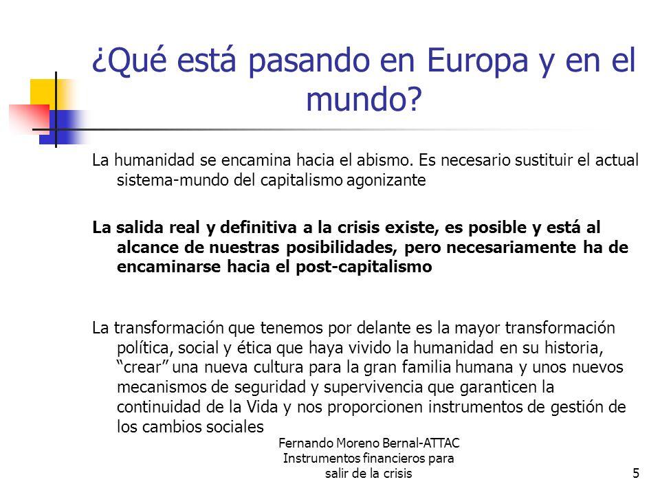Fernando Moreno Bernal-ATTAC Instrumentos financieros para salir de la crisis36 Alternativa en beneficio de la Humanidad (6) La propuesta es elegir a las personas con más prestigio y reconocimiento mundial en cada uno de los seis ejes que de forma transversal han de constituir los criterios de actuación a partir de ahora para la humanidad.
