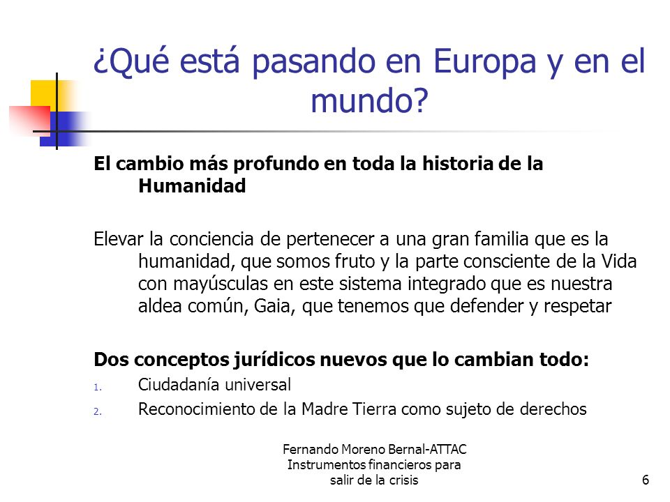 Fernando Moreno Bernal-ATTAC Instrumentos financieros para salir de la crisis27 Economía por y para la Vida única salida a la crisis (4) Cuatro ejes para construir otro mundo (Francois Houtart) 1.