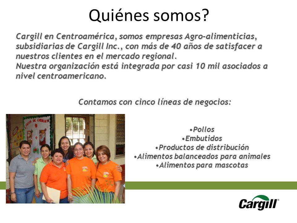 Quiénes somos? Cargill en Centroamérica, somos empresas Agro-alimenticias, subsidiarias de Cargill Inc., con más de 40 años de satisfacer a nuestros c