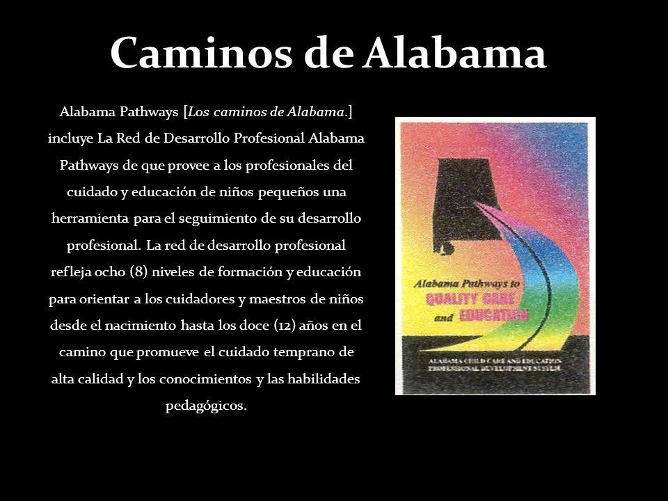 Caminos de Alabama Alabama Pathways [Los caminos de Alabama.] incluye La Red de Desarrollo Profesional Alabama Pathways de que provee a los profesiona