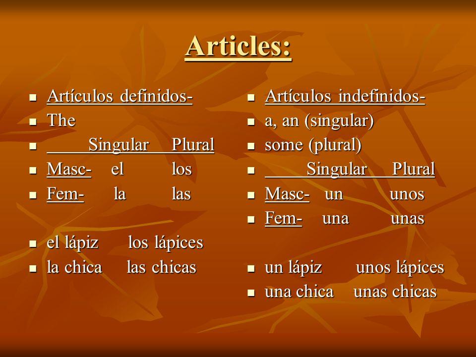 Articles: Artículos definidos- Artículos definidos- The The SingularPlural SingularPlural Masc- ellos Masc- ellos Fem- la las Fem- la las el lápiz los