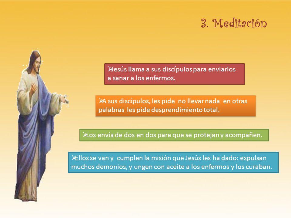 3. Meditación Jesús llama a sus discípulos para enviarlos a sanar a los enfermos. A sus discípulos, les pide no llevar nada en otras palabras les pide